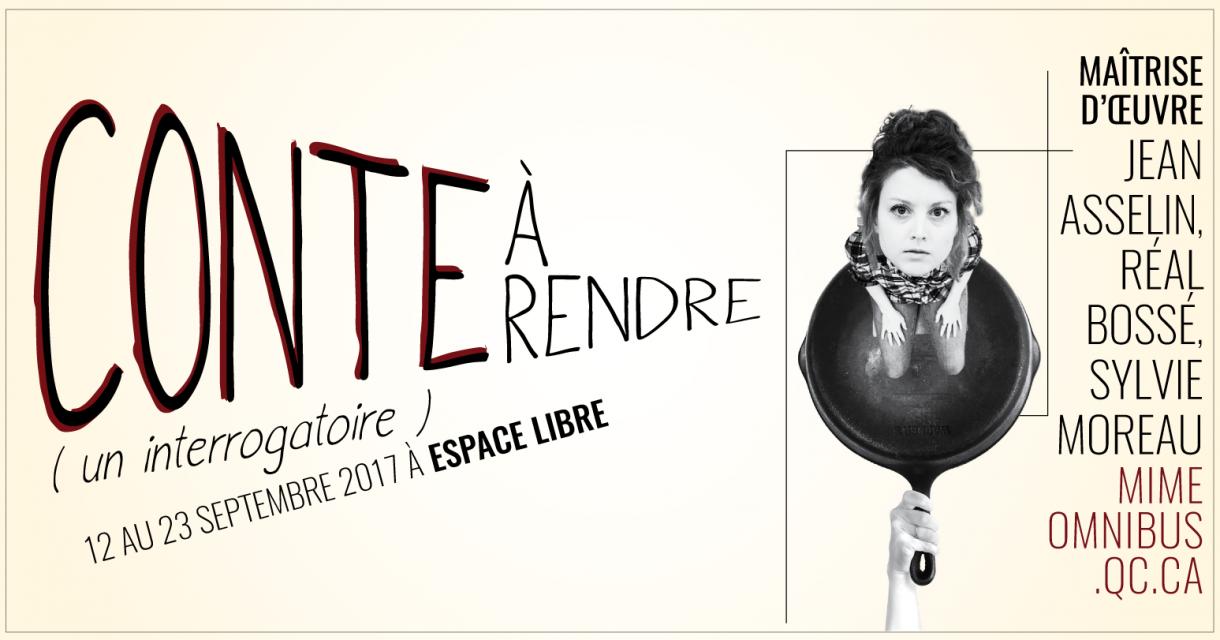 CONTE À RENDRE (un interrogatoire) - OMNIBUS, 2017   MAÎTRISE D'OEUVRE Jean Asselin, Réal Bossé, Sylvie Moreau